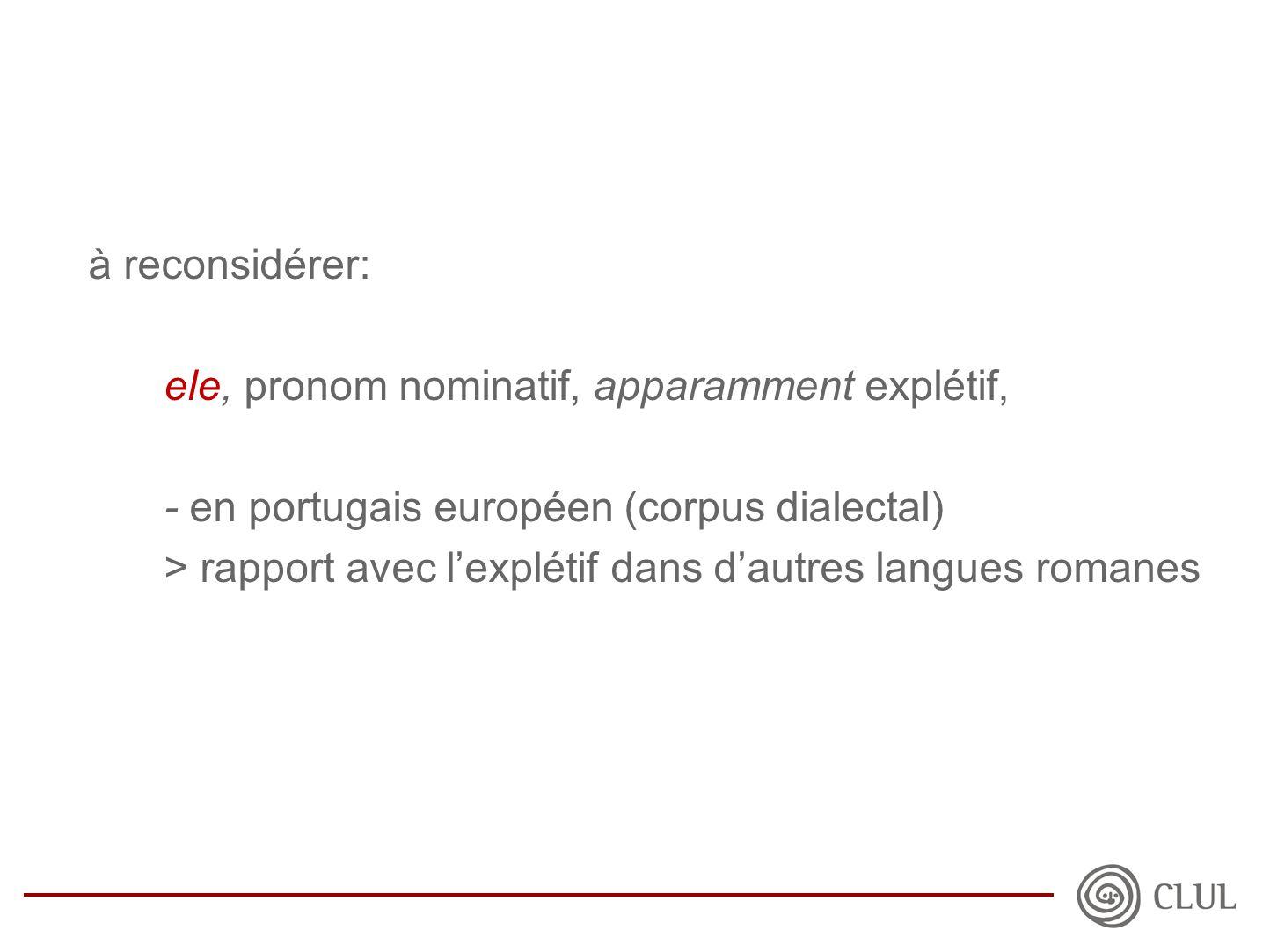 à reconsidérer: ele, pronom nominatif, apparamment explétif, - en portugais européen (corpus dialectal) > rapport avec l'explétif dans d'autres langues romanes