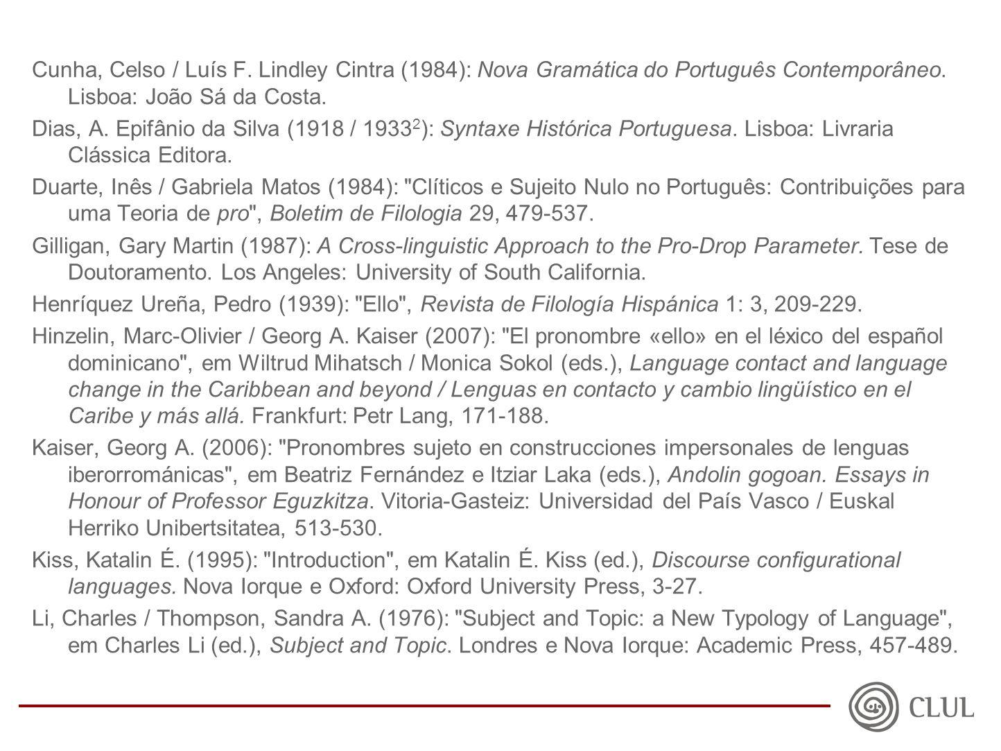 Cunha, Celso / Luís F.Lindley Cintra (1984): Nova Gramática do Português Contemporâneo.