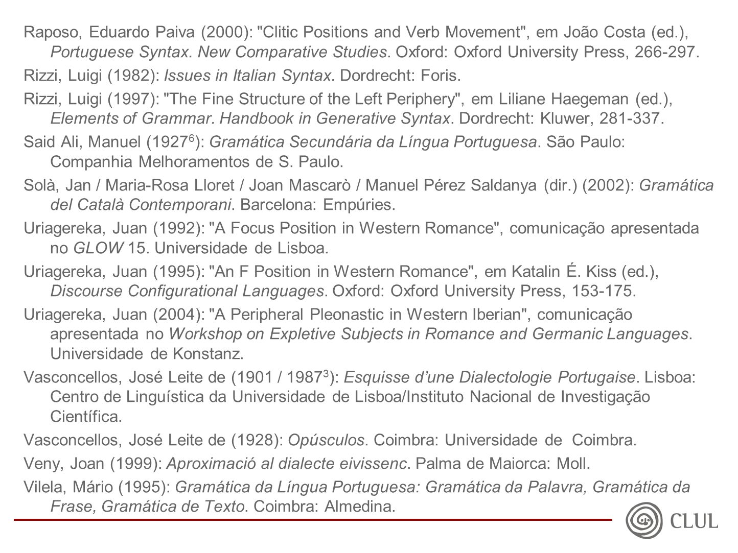Raposo, Eduardo Paiva (2000): Clitic Positions and Verb Movement , em João Costa (ed.), Portuguese Syntax.