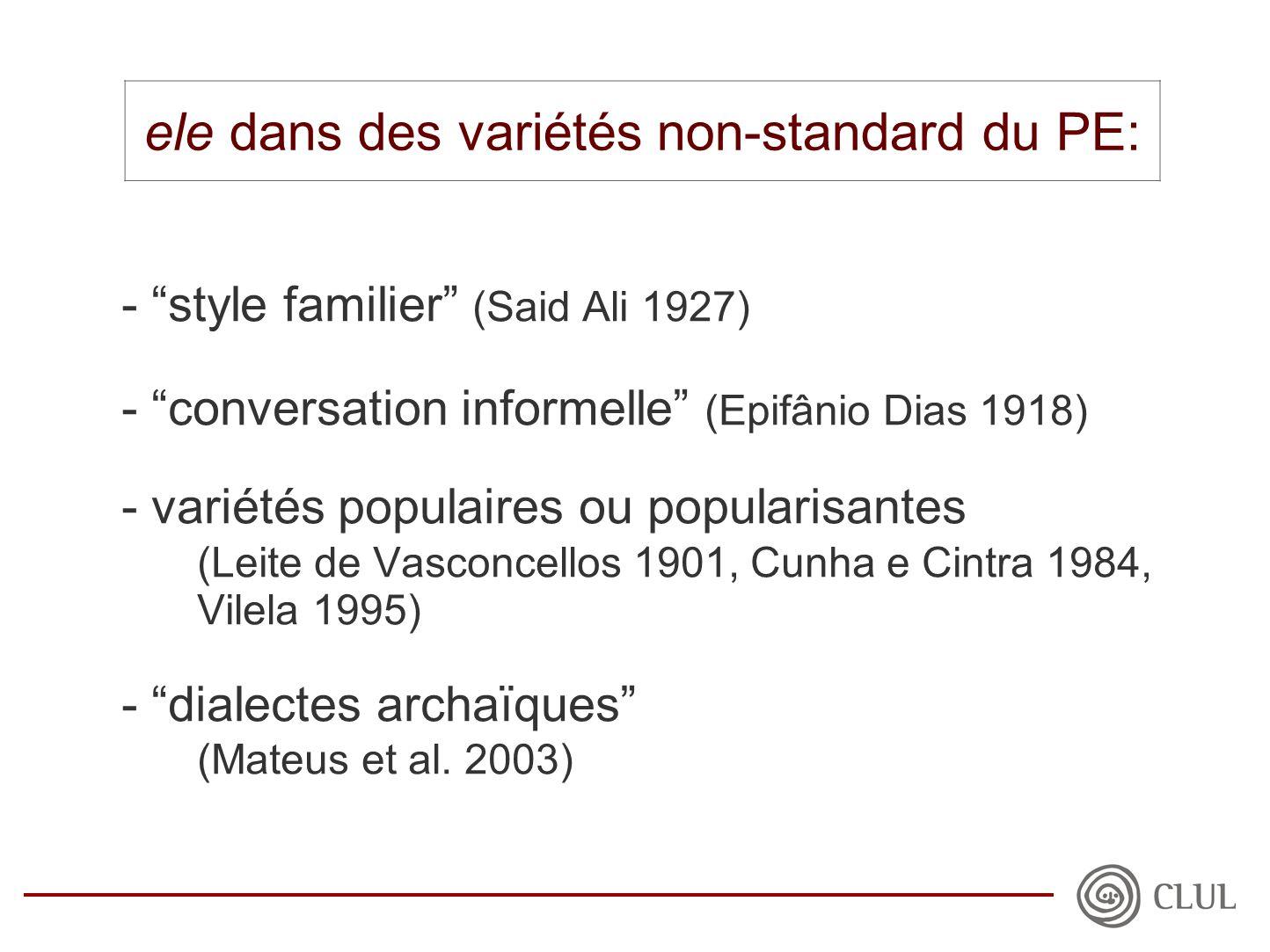 - style familier (Said Ali 1927) - conversation informelle (Epifânio Dias 1918) - variétés populaires ou popularisantes (Leite de Vasconcellos 1901, Cunha e Cintra 1984, Vilela 1995) - dialectes archaïques (Mateus et al.