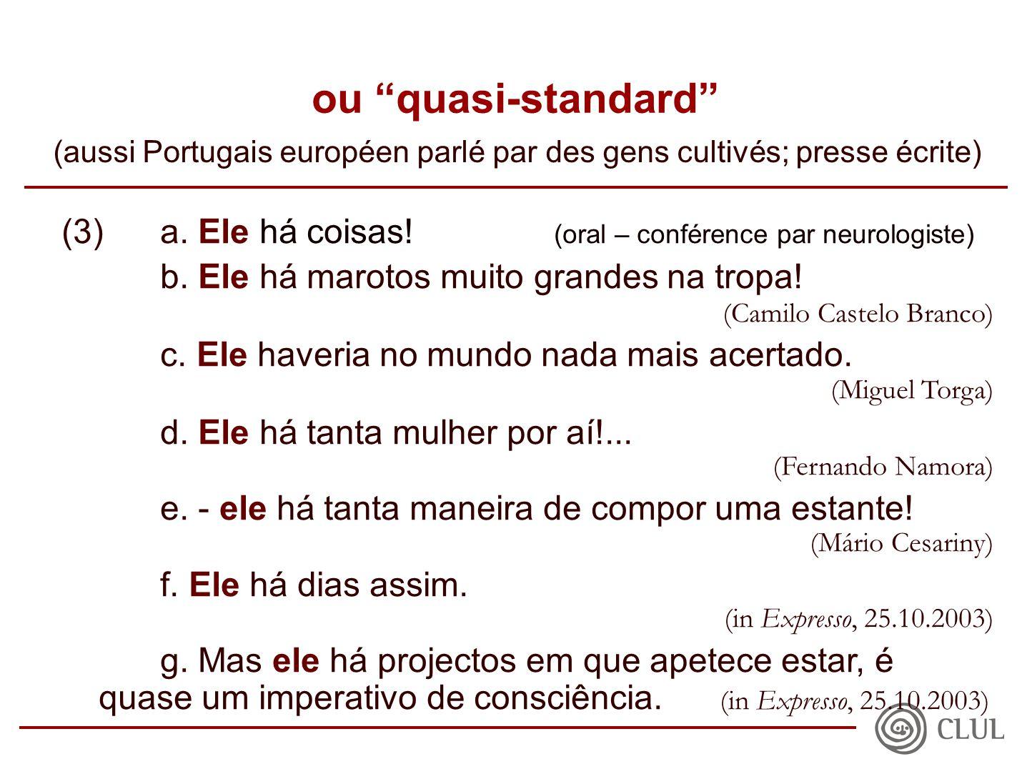 ou quasi-standard (aussi Portugais européen parlé par des gens cultivés; presse écrite) (3)a.