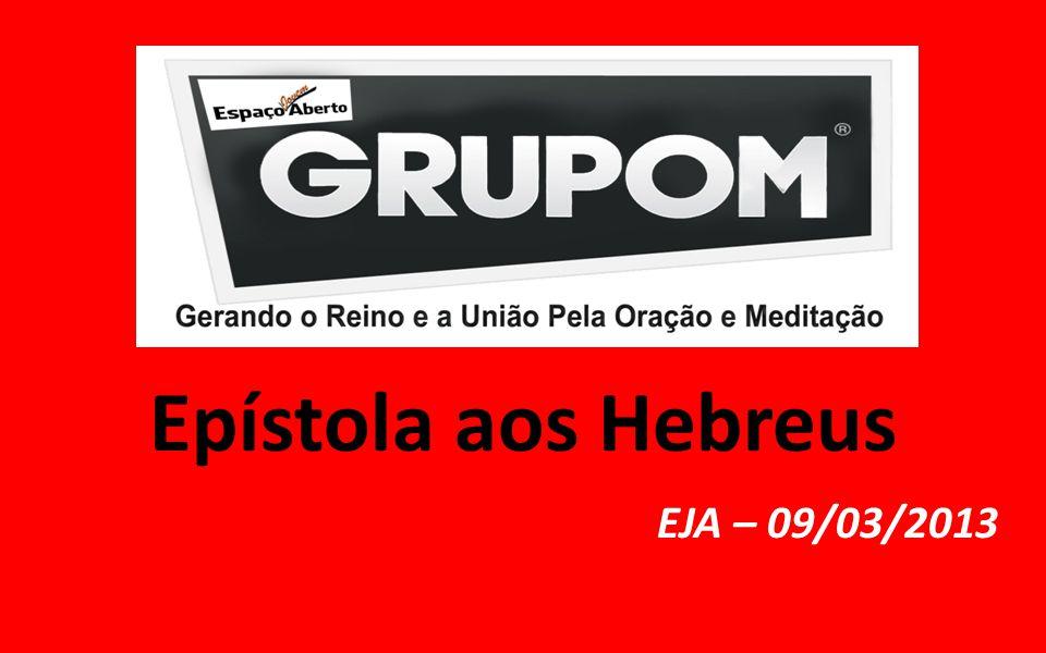 Epístola aos Hebreus EJA – 09/03/2013
