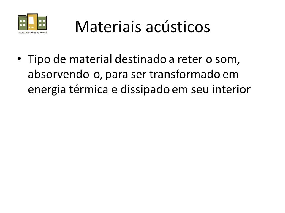 Materiais acústicos • Tipo de material destinado a reter o som, absorvendo-o, para ser transformado em energia térmica e dissipado em seu interior