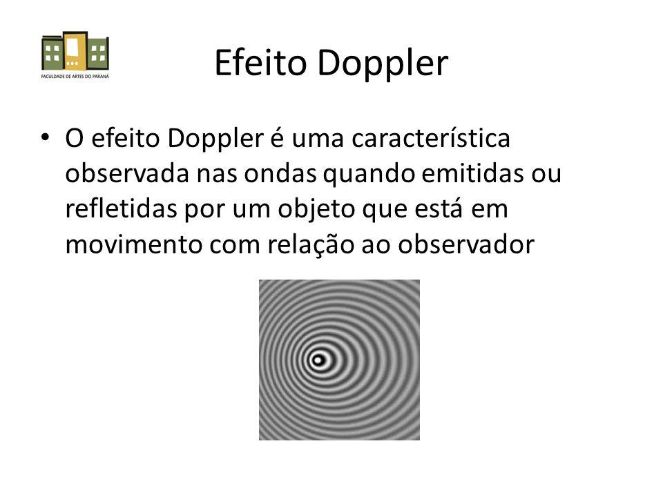 Efeito Doppler • O efeito Doppler é uma característica observada nas ondas quando emitidas ou refletidas por um objeto que está em movimento com relação ao observador