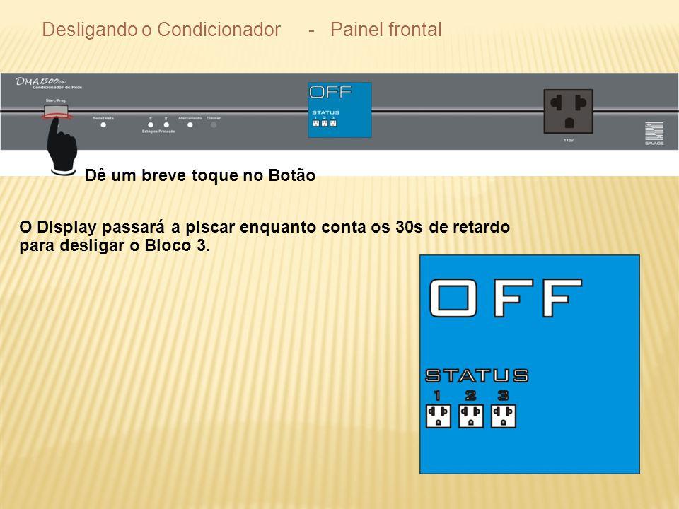 Desligando o Condicionador - Painel frontal Dê um breve toque no Botão O Display passará a piscar enquanto conta os 30s de retardo para desligar o Bloco 3.