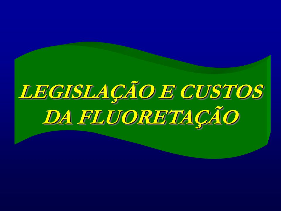 LEGISLAÇÃO E CUSTOS DA FLUORETAÇÃO LEGISLAÇÃO E CUSTOS DA FLUORETAÇÃO