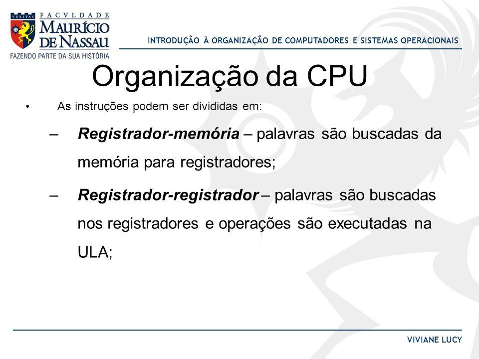 INTRODUÇÃO À ORGANIZAÇÃO DE COMPUTADORES E SISTEMAS OPERACIONAIS VIVIANE LUCY Organização da CPU •As instruções podem ser divididas em: –Registrador-m