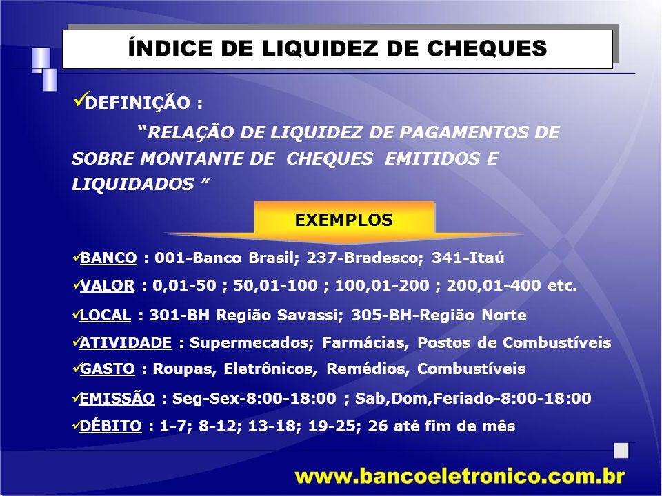 """ÍNDICE DE LIQUIDEZ DE CHEQUES  DEFINIÇÃO : """"RELAÇÃO DE LIQUIDEZ DE PAGAMENTOS DE SOBRE MONTANTE DE CHEQUES EMITIDOS E LIQUIDADOS """"  BANCO : 001-Banc"""