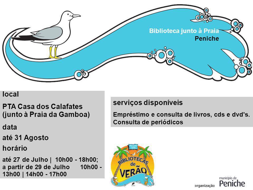 Biblioteca junto à Praia Peniche local PTA Casa dos Calafates (junto à Praia da Gamboa) data até 31 Agosto horário até 27 de Julho | 10h00 - 18h00; a