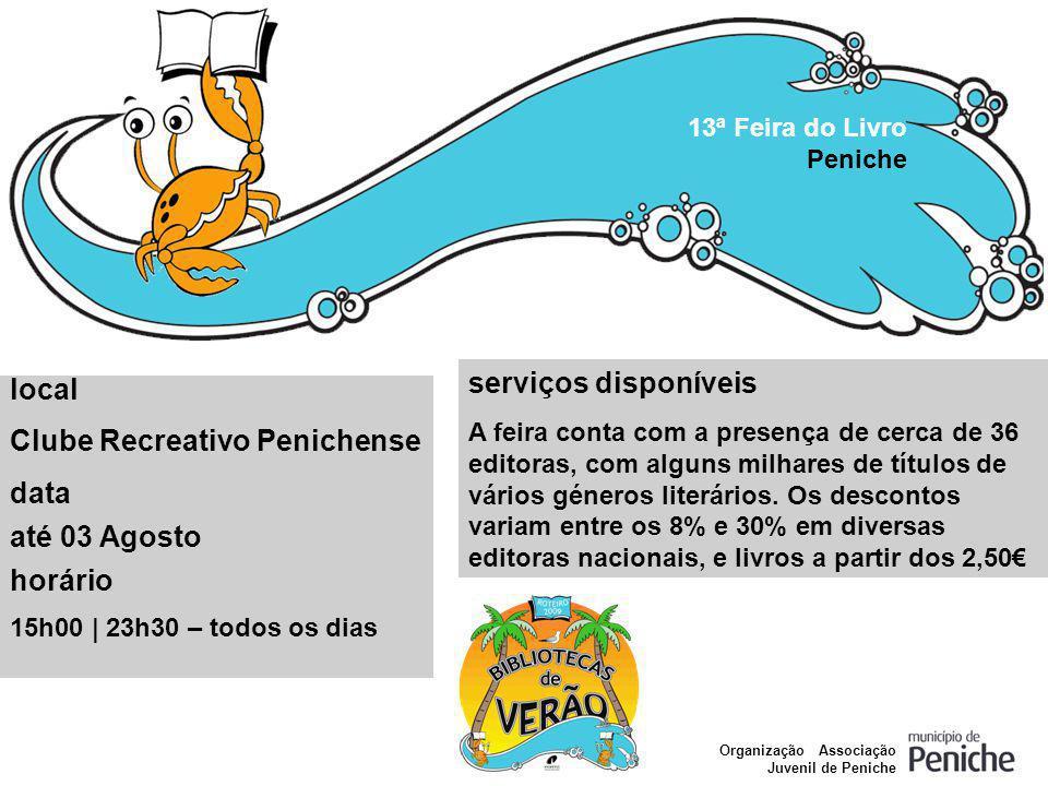 13ª Feira do Livro Peniche local Clube Recreativo Penichense data até 03 Agosto horário 15h00 | 23h30 – todos os dias serviços disponíveis A feira con