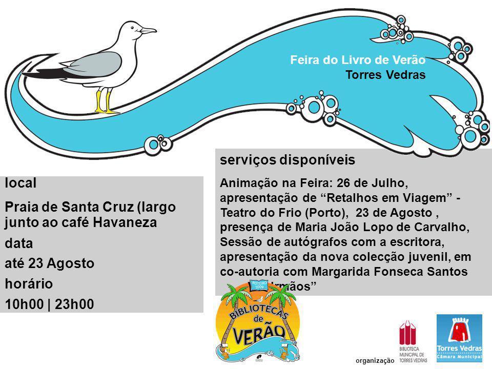 """serviços disponíveis Animação na Feira: 26 de Julho, apresentação de """"Retalhos em Viagem"""" - Teatro do Frio (Porto), 23 de Agosto, presença de Maria Jo"""
