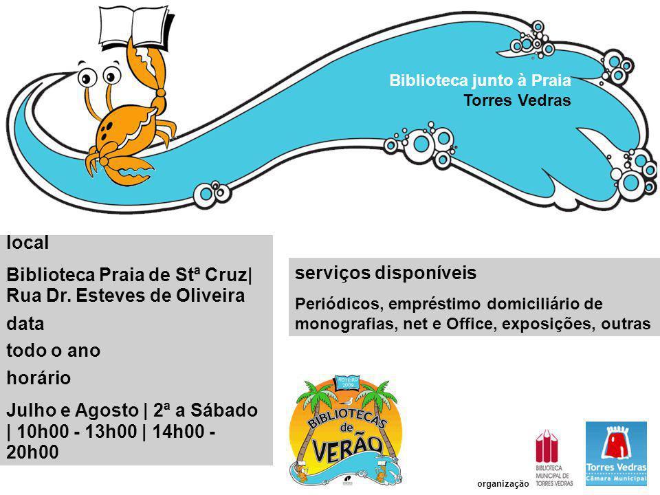 serviços disponíveis Periódicos, empréstimo domiciliário de monografias, net e Office, exposições, outras Biblioteca junto à Praia Torres Vedras local