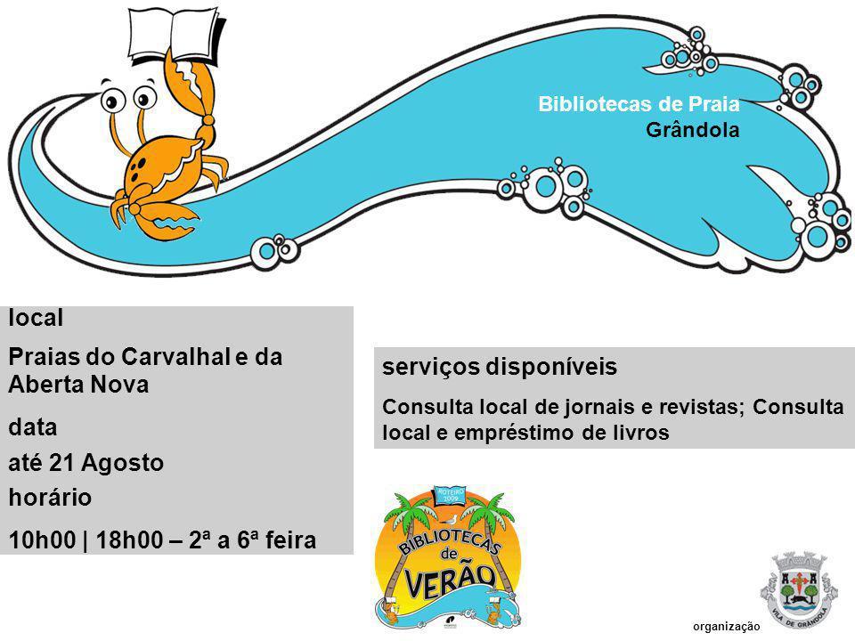 serviços disponíveis Consulta local de jornais e revistas; Consulta local e empréstimo de livros Bibliotecas de Praia Grândola local Praias do Carvalh