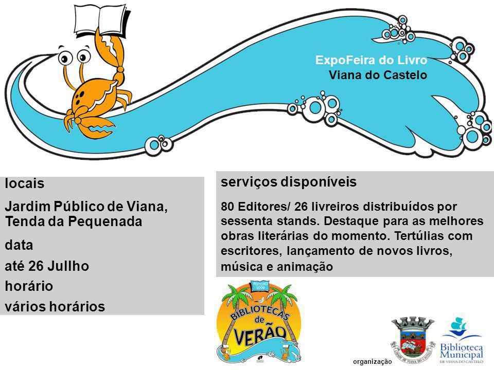 ExpoFeira do Livro Viana do Castelo locais Jardim Público de Viana, Tenda da Pequenada data até 26 Jullho horário vários horários serviços disponíveis 80 Editores/ 26 livreiros distribuídos por sessenta stands.
