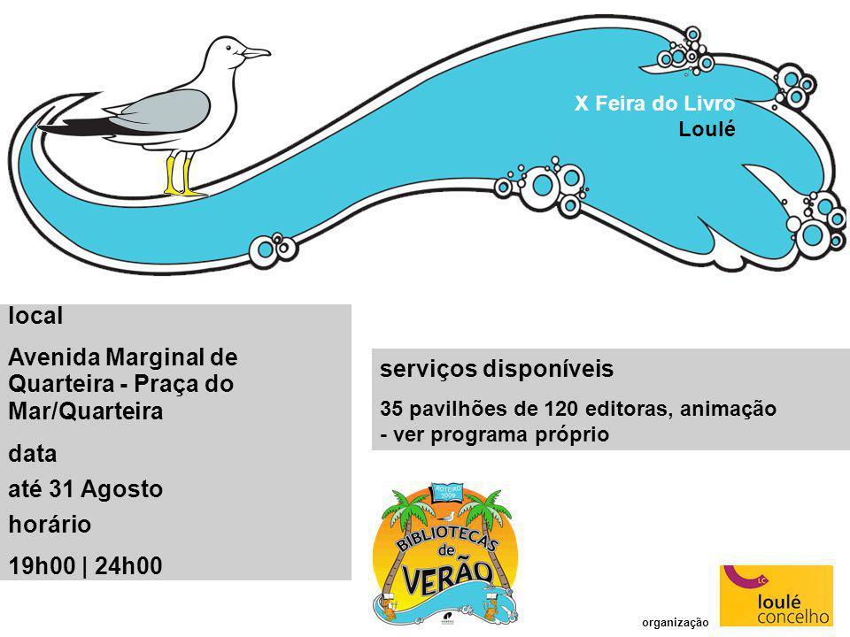 serviços disponíveis 35 pavilhões de 120 editoras, animação - ver programa próprio X Feira do Livro Loulé organização local Avenida Marginal de Quarte