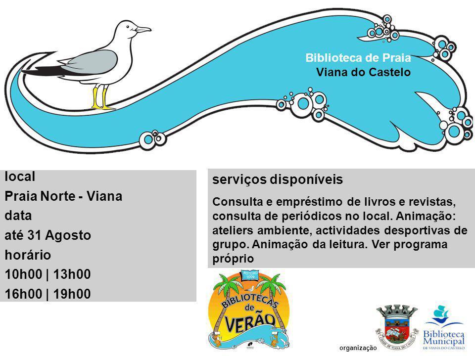 Biblioteca de Praia Viana do Castelo local Praia Norte - Viana data até 31 Agosto horário 10h00 | 13h00 16h00 | 19h00 serviços disponíveis Consulta e empréstimo de livros e revistas, consulta de periódicos no local.