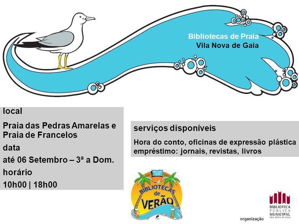 serviços disponíveis Hora do conto, oficinas de expressão plástica empréstimo: jornais, revistas, livros Bibliotecas de Praia Vila Nova de Gaia local