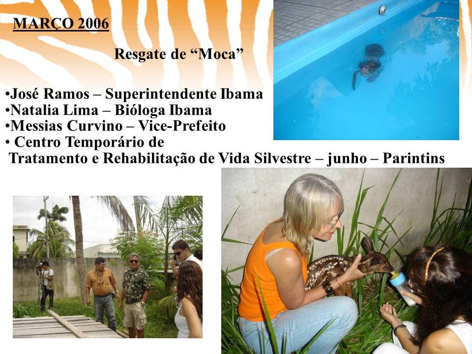 "MARÇO 2006 Resgate de ""Moca"" •José Ramos – Superintendente Ibama •Natalia Lima – Bióloga Ibama •Messias Curvino – Vice-Prefeito • Centro Temporário de"