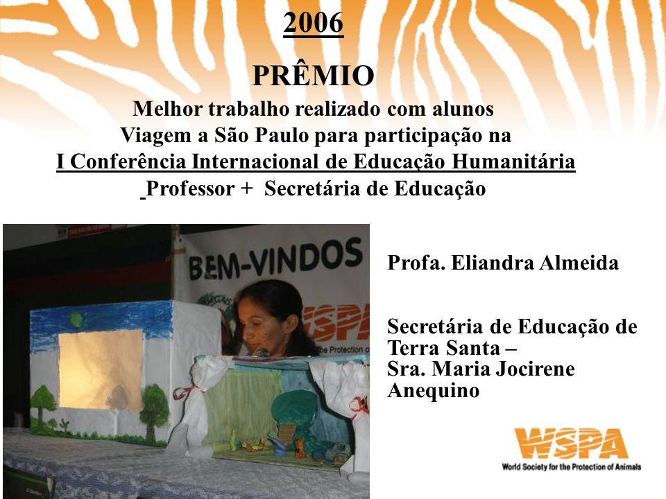 2006 PRÊMIO Melhor trabalho realizado com alunos Viagem a São Paulo para participação na I Conferência Internacional de Educação Humanitária Professor