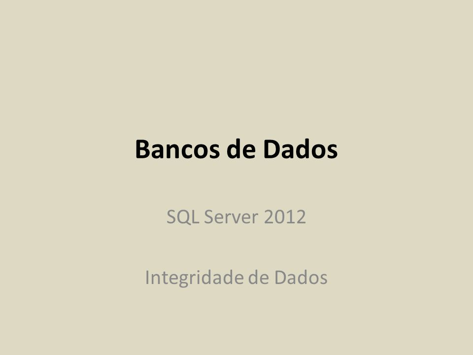 Bancos de Dados SQL Server 2012 Integridade de Dados