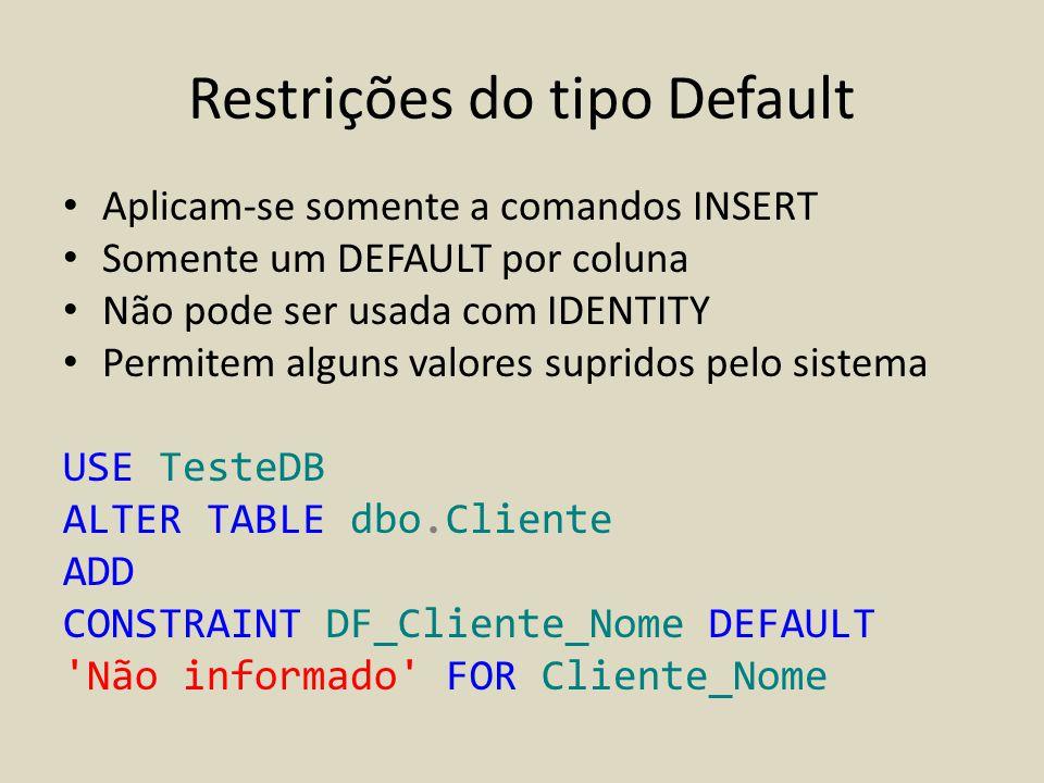 Restrições do tipo Default • Aplicam-se somente a comandos INSERT • Somente um DEFAULT por coluna • Não pode ser usada com IDENTITY • Permitem alguns