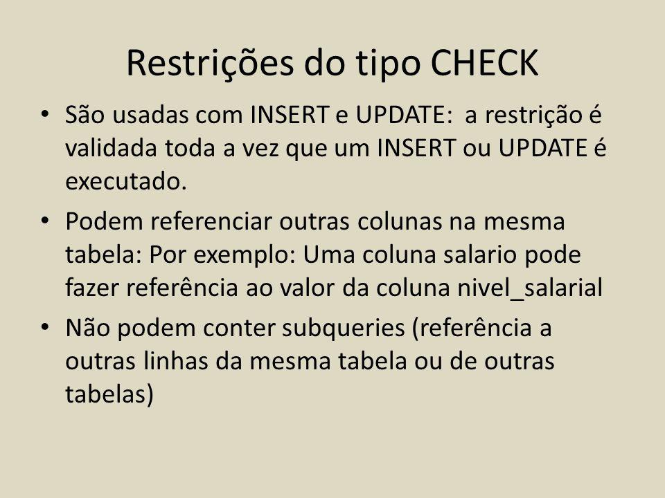 Restrições do tipo CHECK • São usadas com INSERT e UPDATE: a restrição é validada toda a vez que um INSERT ou UPDATE é executado. • Podem referenciar