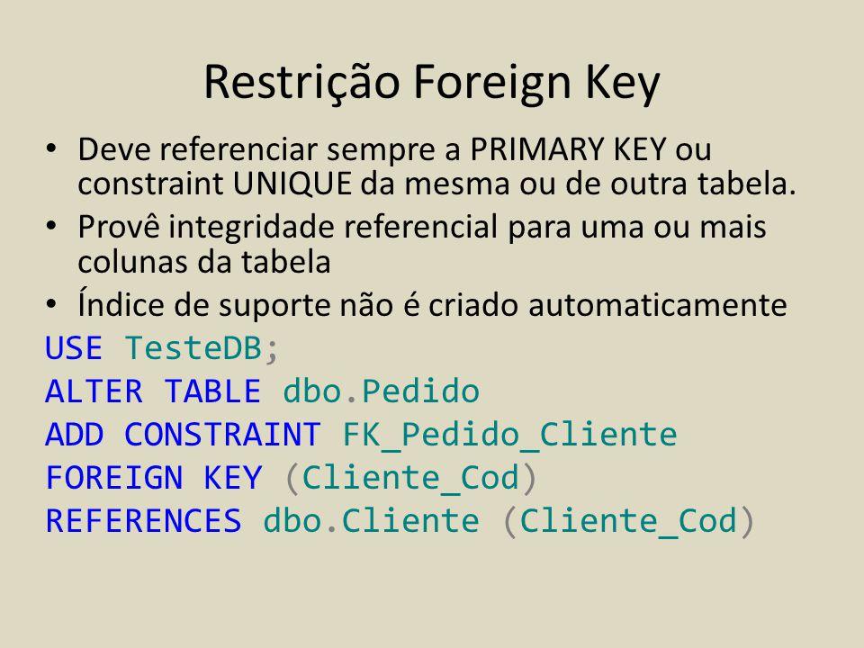 Restrição Foreign Key • Deve referenciar sempre a PRIMARY KEY ou constraint UNIQUE da mesma ou de outra tabela. • Provê integridade referencial para u