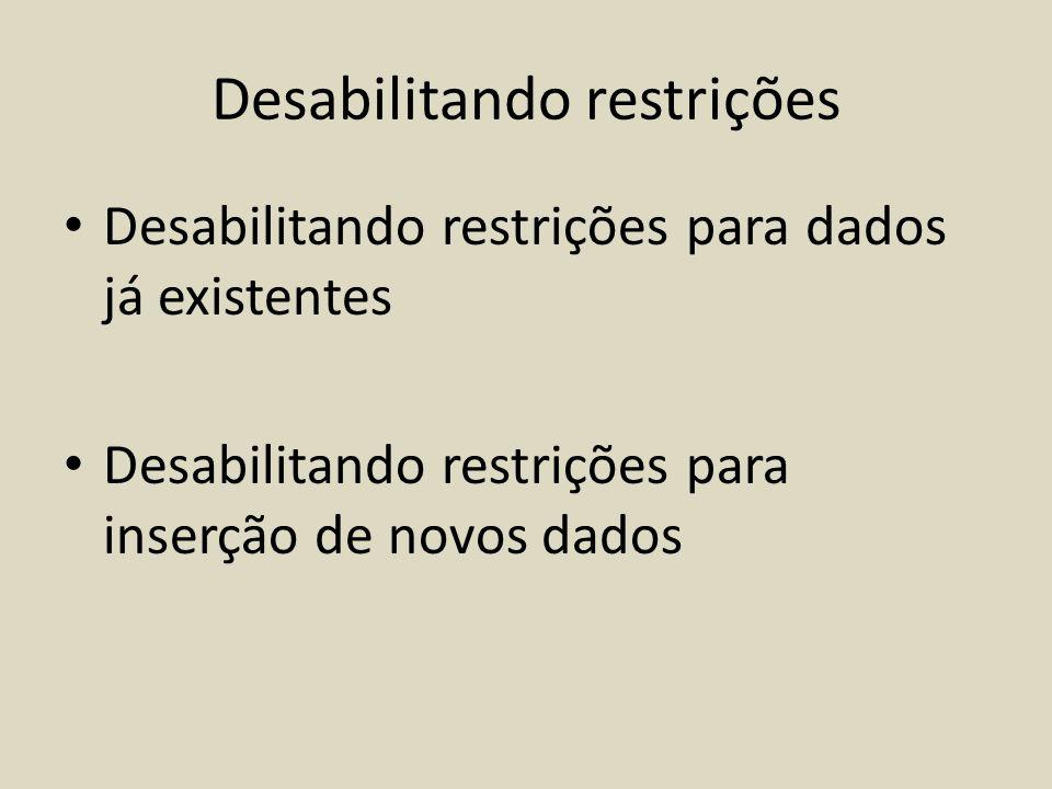 Desabilitando restrições • Desabilitando restrições para dados já existentes • Desabilitando restrições para inserção de novos dados
