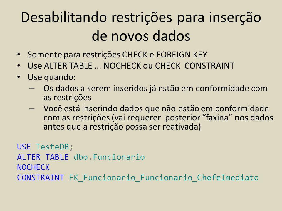 Desabilitando restrições para inserção de novos dados • Somente para restrições CHECK e FOREIGN KEY • Use ALTER TABLE... NOCHECK ou CHECK CONSTRAINT •