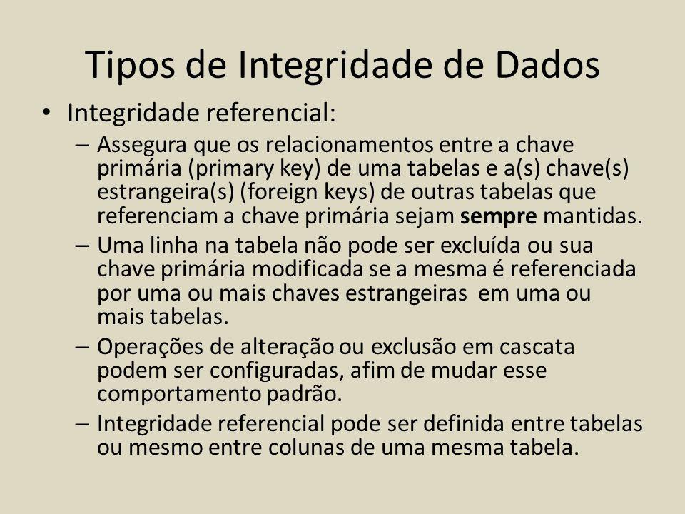 Tipos de Integridade de Dados • Integridade referencial: – Assegura que os relacionamentos entre a chave primária (primary key) de uma tabelas e a(s)