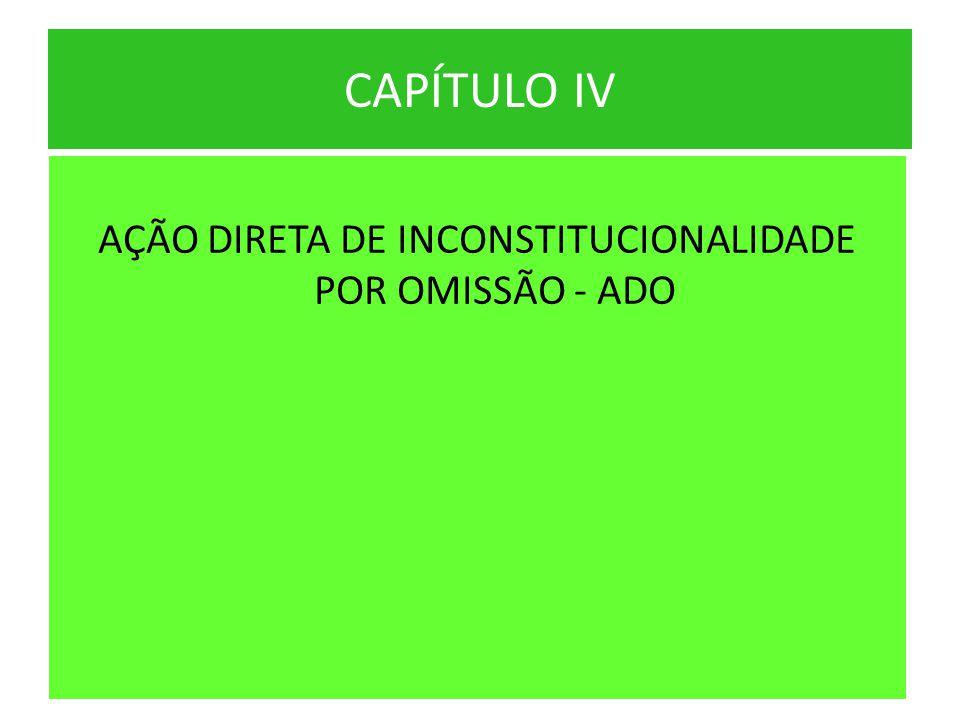 CAPÍTULO IV AÇÃO DIRETA DE INCONSTITUCIONALIDADE POR OMISSÃO - ADO