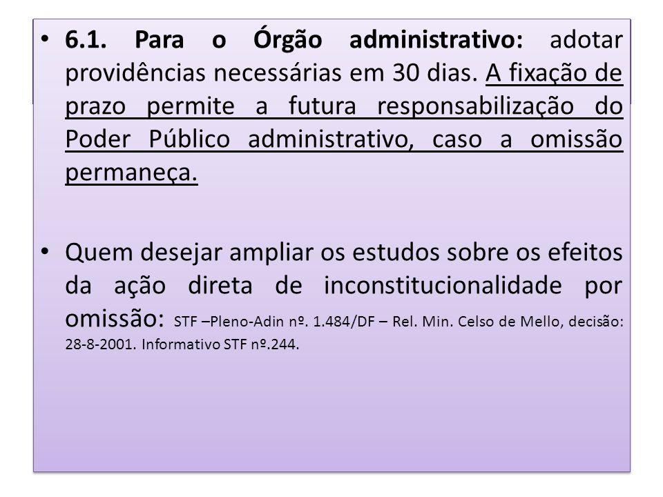 • 6.1. Para o Órgão administrativo: adotar providências necessárias em 30 dias. A fixação de prazo permite a futura responsabilização do Poder Público