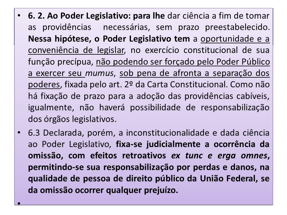 • 6. 2. Ao Poder Legislativo: para lhe dar ciência a fim de tomar as providências necessárias, sem prazo preestabelecido. Nessa hipótese, o Poder Legi