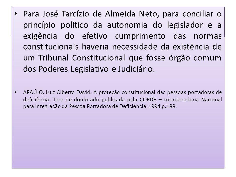 • Para José Tarcízio de Almeida Neto, para conciliar o princípio político da autonomia do legislador e a exigência do efetivo cumprimento das normas c
