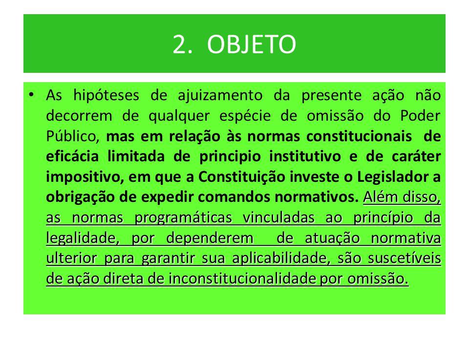 2. OBJETO Além disso, as normas programáticas vinculadas ao princípio da legalidade, por dependerem de atuação normativa ulterior para garantir sua ap
