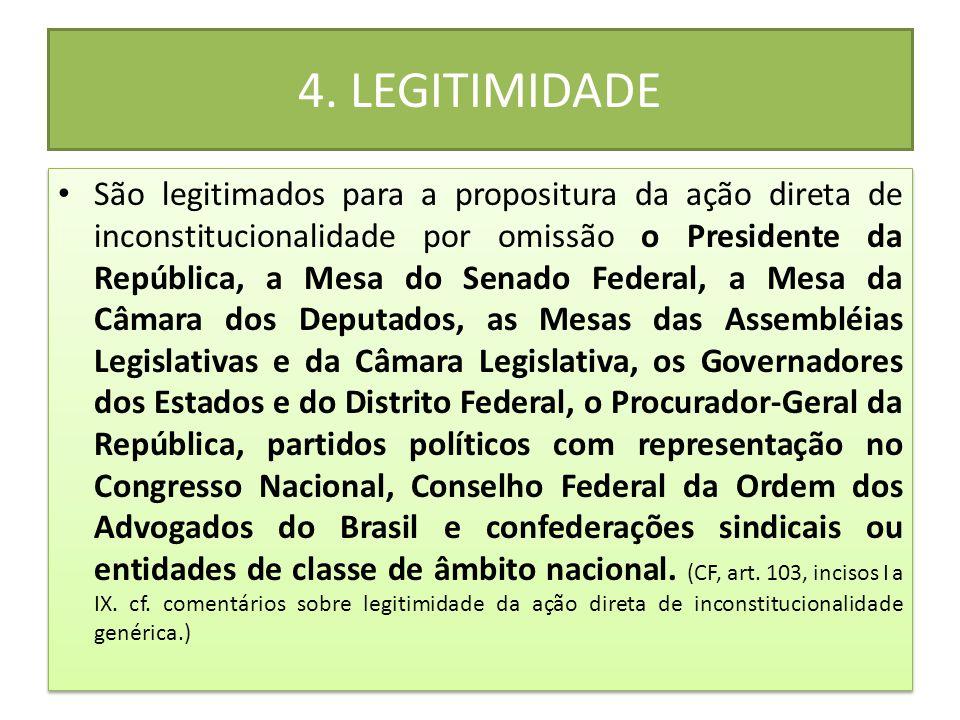 4. LEGITIMIDADE • São legitimados para a propositura da ação direta de inconstitucionalidade por omissão o Presidente da República, a Mesa do Senado F