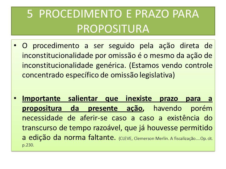 5 PROCEDIMENTO E PRAZO PARA PROPOSITURA • O procedimento a ser seguido pela ação direta de inconstitucionalidade por omissão é o mesmo da ação de inco