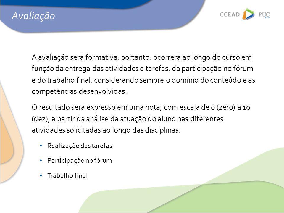 Avaliação A avaliação será formativa, portanto, ocorrerá ao longo do curso em função da entrega das atividades e tarefas, da participação no fórum e d