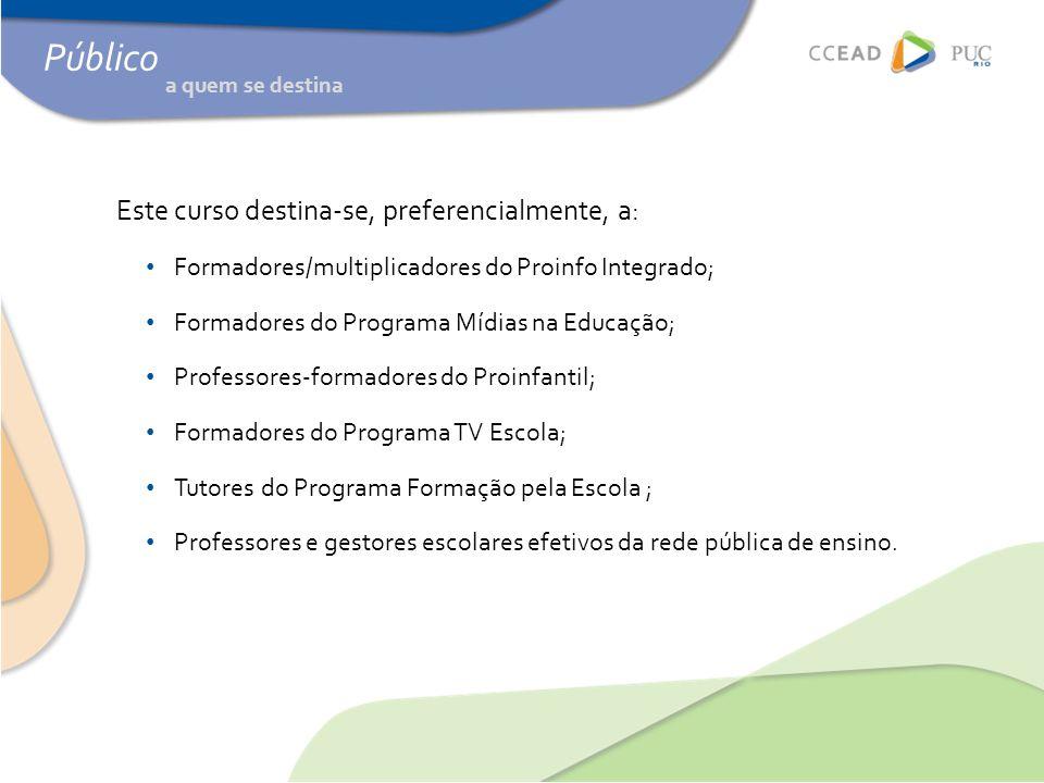 Público Este curso destina-se, preferencialmente, a: • Formadores/multiplicadores do Proinfo Integrado; • Formadores do Programa Mídias na Educação; •