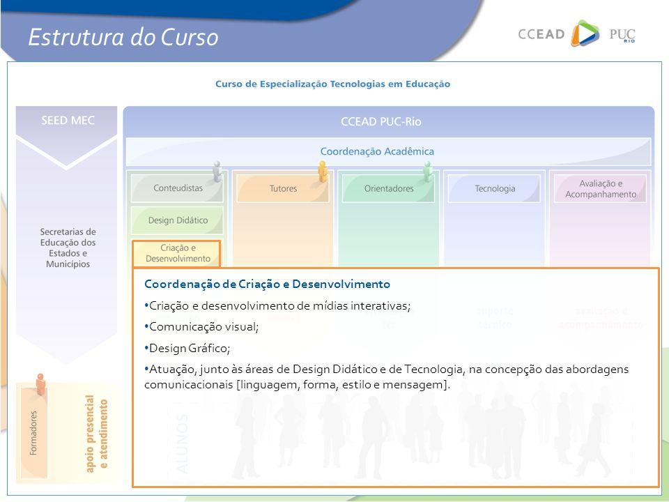 Coordenação de Criação e Desenvolvimento • Criação e desenvolvimento de mídias interativas; • Comunicação visual; • Design Gráfico; • Atuação, junto à