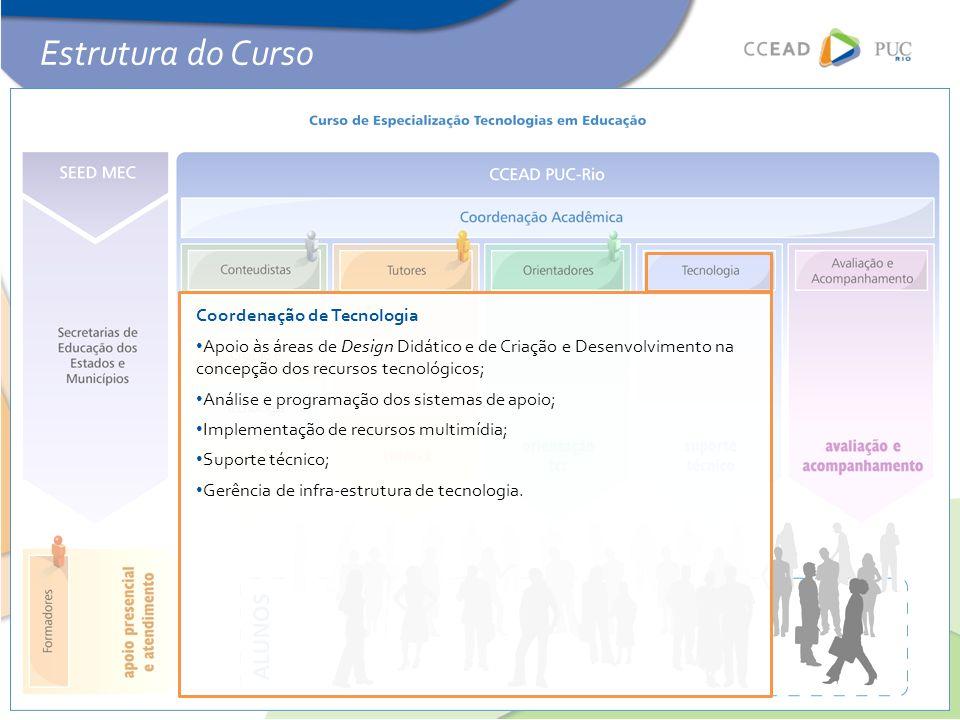 Coordenação de Tecnologia • Apoio às áreas de Design Didático e de Criação e Desenvolvimento na concepção dos recursos tecnológicos; • Análise e progr