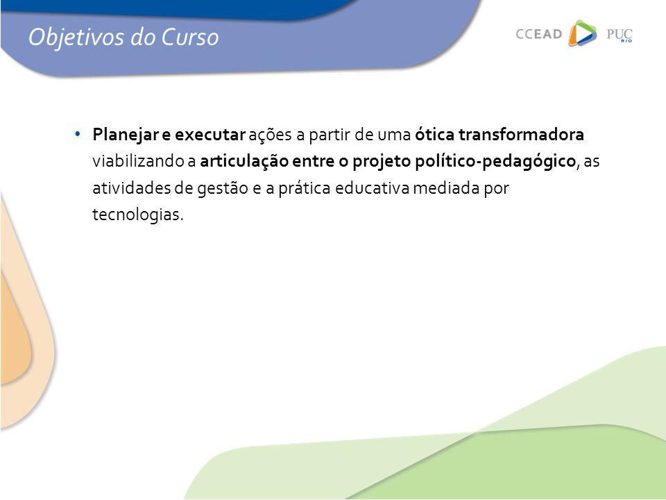 • Planejar e executar ações a partir de uma ótica transformadora viabilizando a articulação entre o projeto político-pedagógico, as atividades de gest