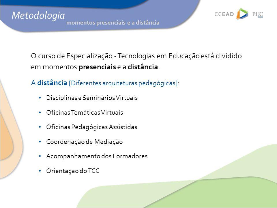 Metodologia O curso de Especialização - Tecnologias em Educação está dividido em momentos presenciais e a distância.