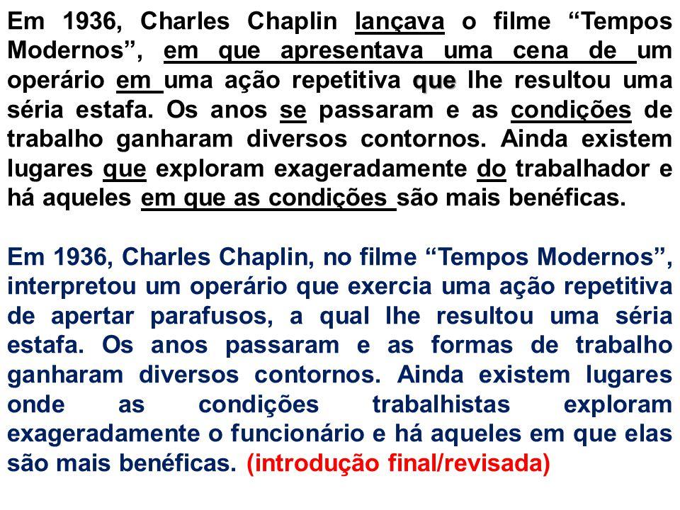 """que Em 1936, Charles Chaplin lançava o filme """"Tempos Modernos"""", em que apresentava uma cena de um operário em uma ação repetitiva que lhe resultou uma"""