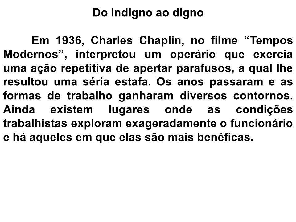 """Do indigno ao digno Em 1936, Charles Chaplin, no filme """"Tempos Modernos"""", interpretou um operário que exercia uma ação repetitiva de apertar parafusos"""