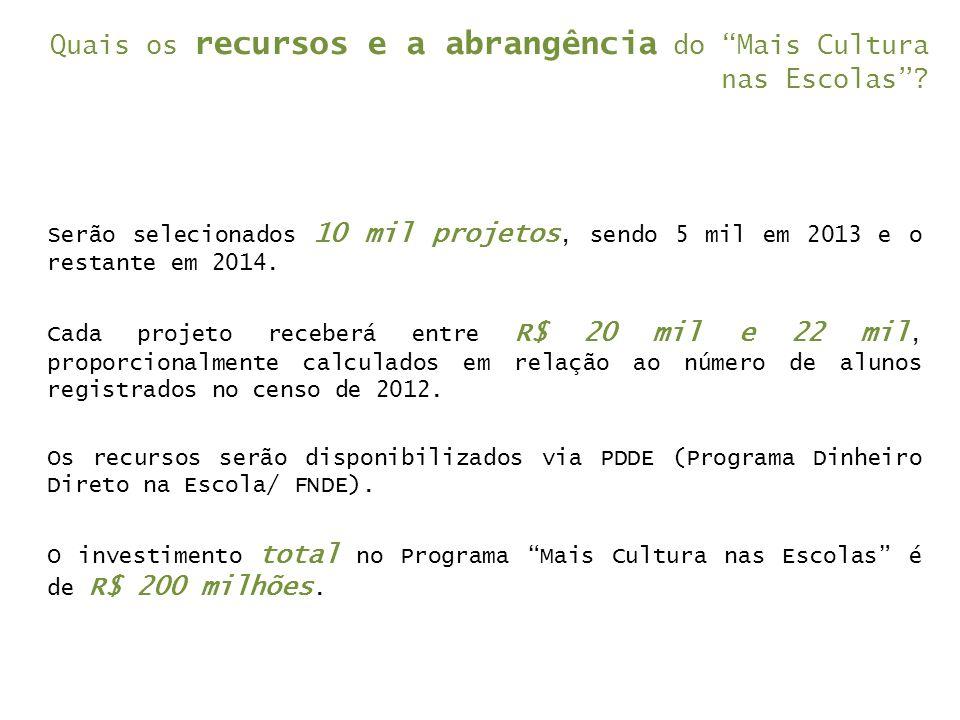 """Quais os recursos e a abrangência do """"Mais Cultura nas Escolas""""? Serão selecionados 10 mil projetos, sendo 5 mil em 2013 e o restante em 2014. Cada pr"""