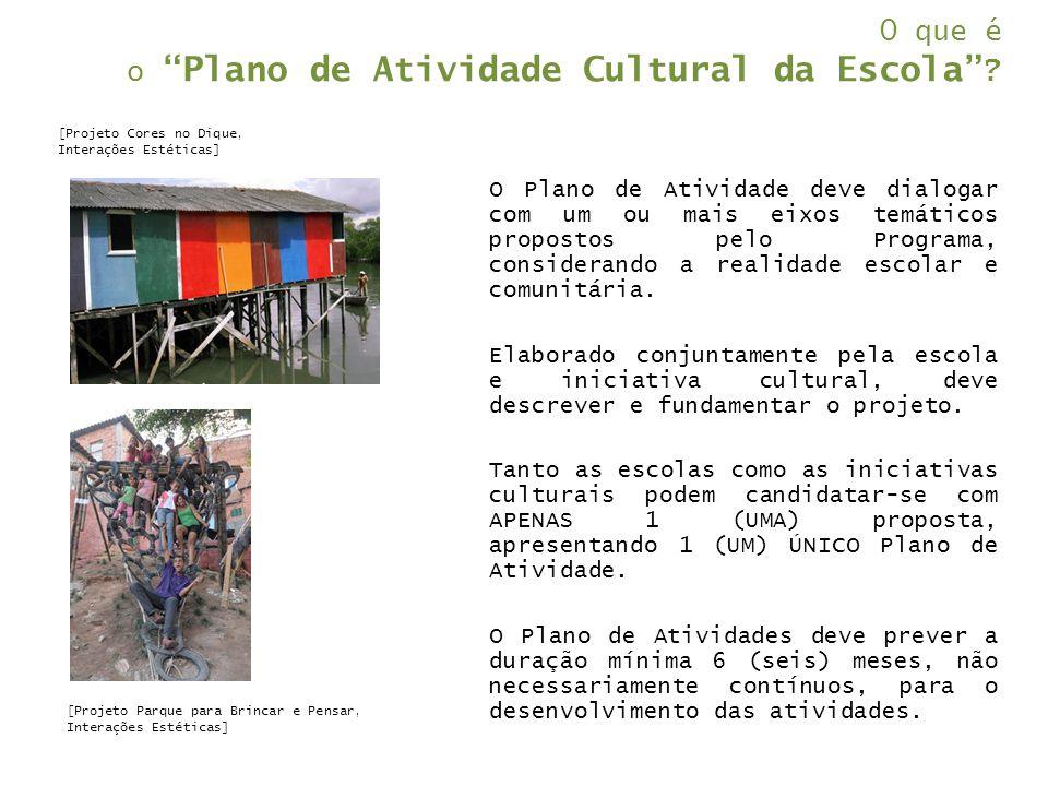"""O que é o """"Plano de Atividade Cultural da Escola"""" ? O Plano de Atividade deve dialogar com um ou mais eixos temáticos propostos pelo Programa, conside"""
