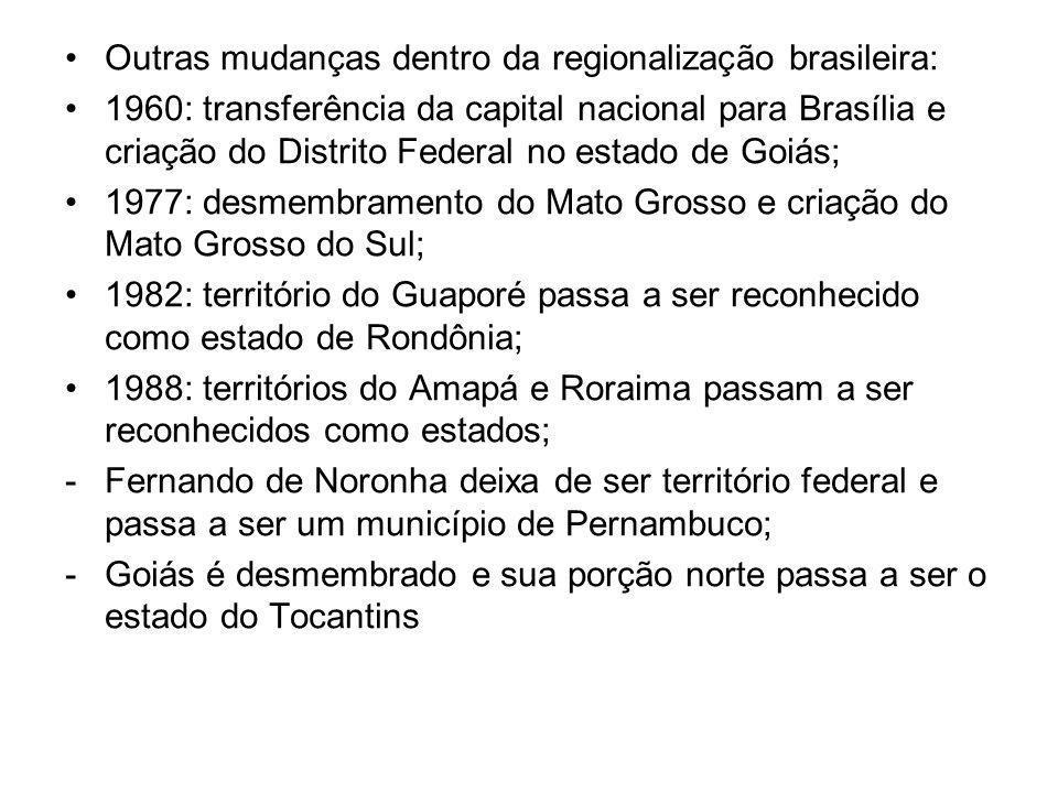 •Outras mudanças dentro da regionalização brasileira: •1960: transferência da capital nacional para Brasília e criação do Distrito Federal no estado d