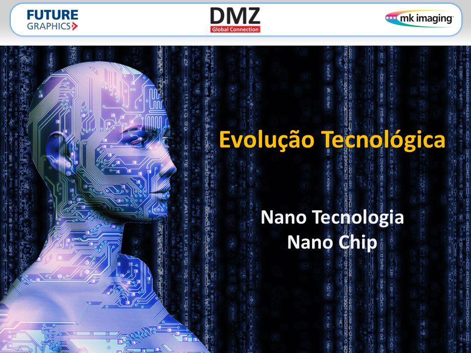 Evolução Tecnológica Nano Tecnologia Nano Chip