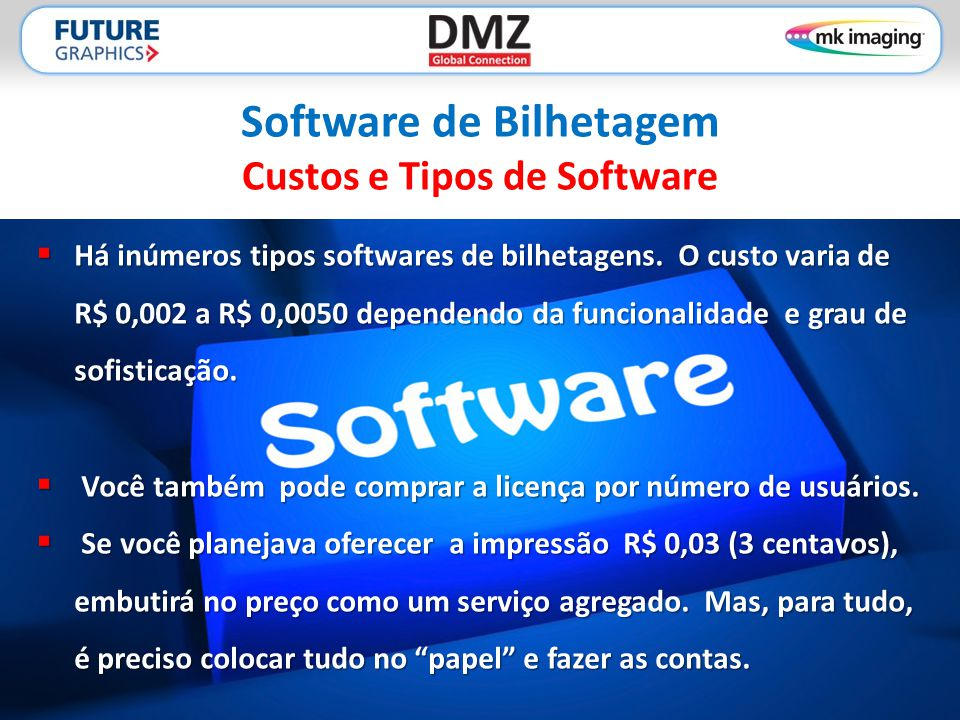  Há inúmeros tipos softwares de bilhetagens. O custo varia de R$ 0,002 a R$ 0,0050 dependendo da funcionalidade e grau de sofisticação.  Você também
